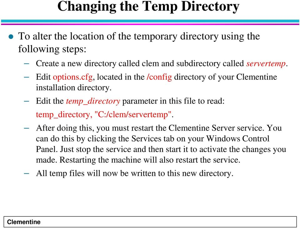"Edit the temp_directory parameter in this file to read: temp_directory, ""C:/clem/servertemp"". After doing this, you must restart the Server service."