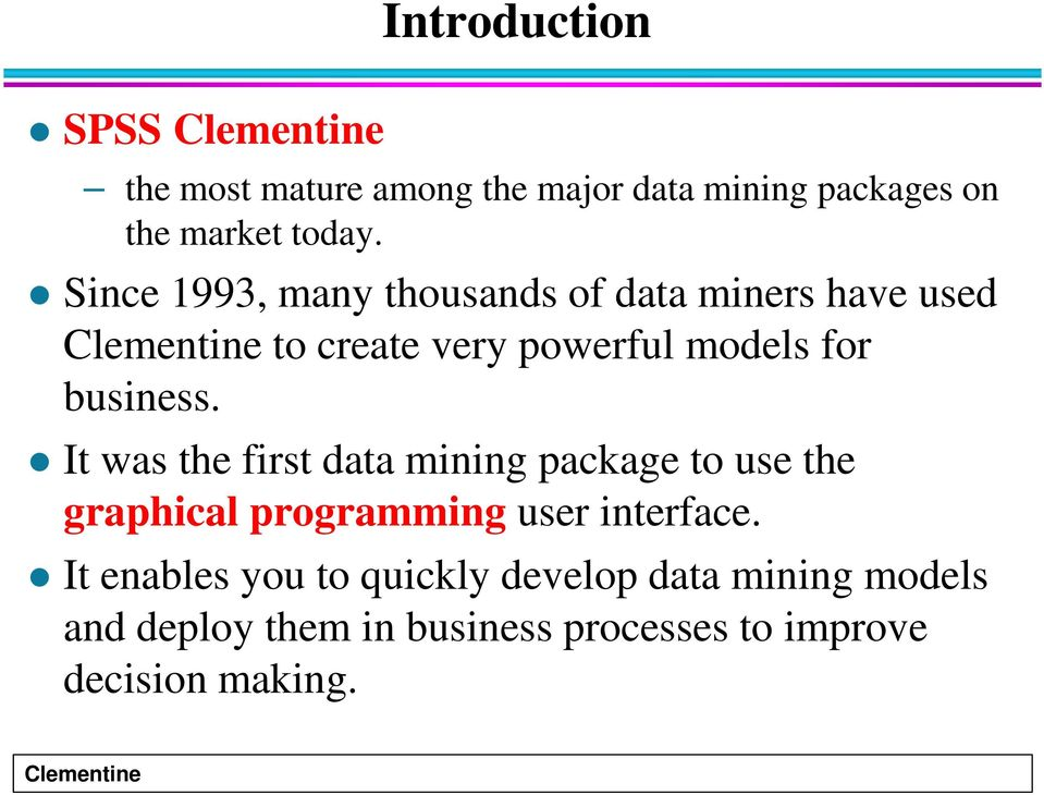It was the first data mining package to use the graphical programming user interface.