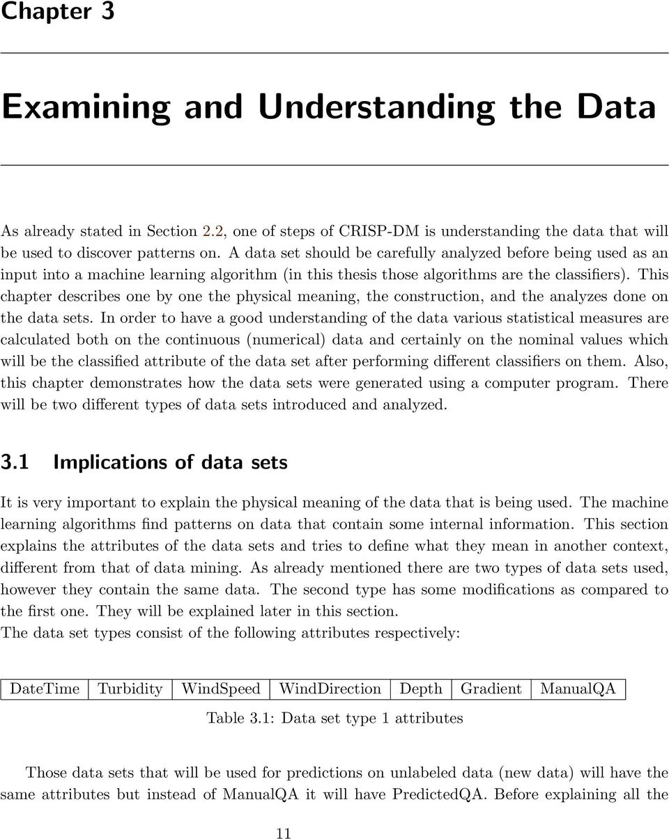 This chapter describes one by one the physical meaning, the construction, and the analyzes done on the data sets.