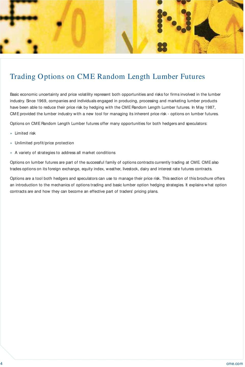 In May 1987, CME provided the lumber industry with a new tool for managing its inherent price risk - options on lumber futures.