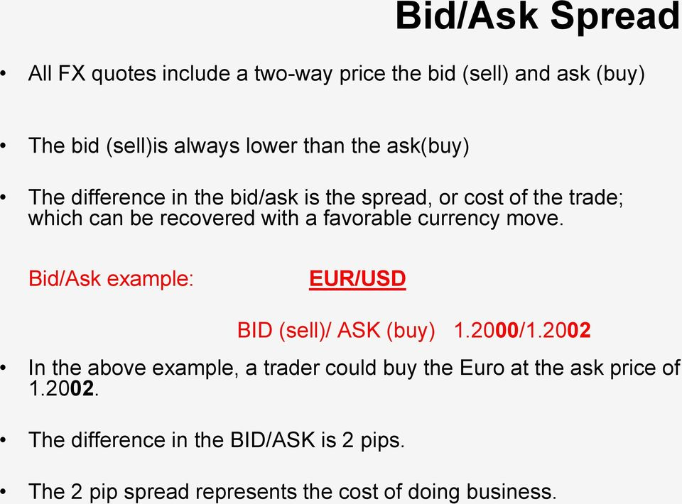 currency move. Bid/Ask example: EUR/USD BID (sell)/ ASK (buy) 1.2000/1.