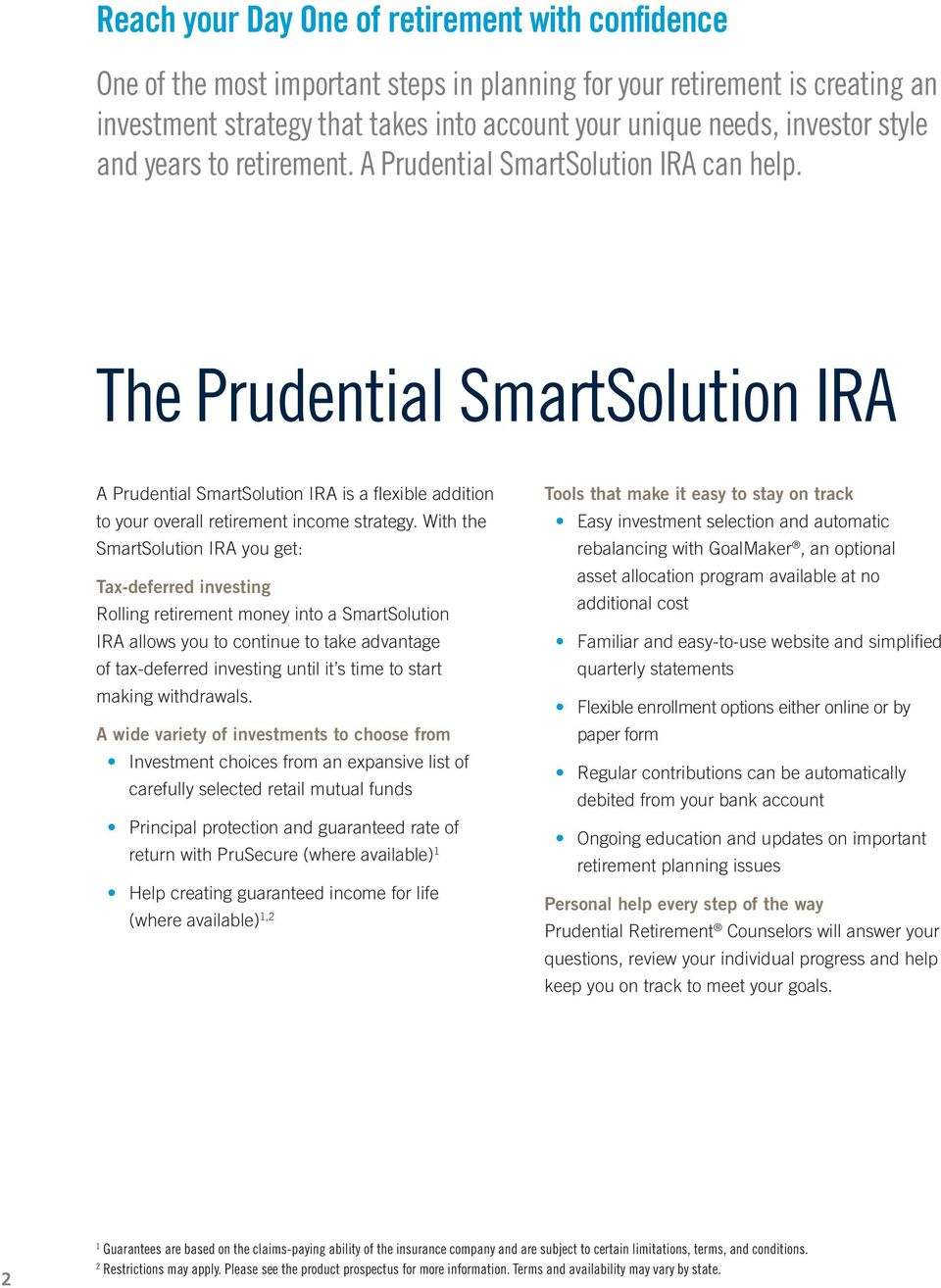 With the SmartSolution IRA you get: Tax-deferred investing Rolling retirement money into a SmartSolution IRA allows you to continue to take advantage of tax deferred investing until it s time to