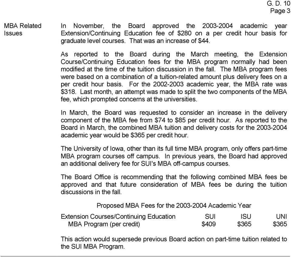 As reported to the Board during the March meeting, the Extension Course/Continuing Education fees for the MBA program normally had been modified at the time of the tuition discussion in the fall.