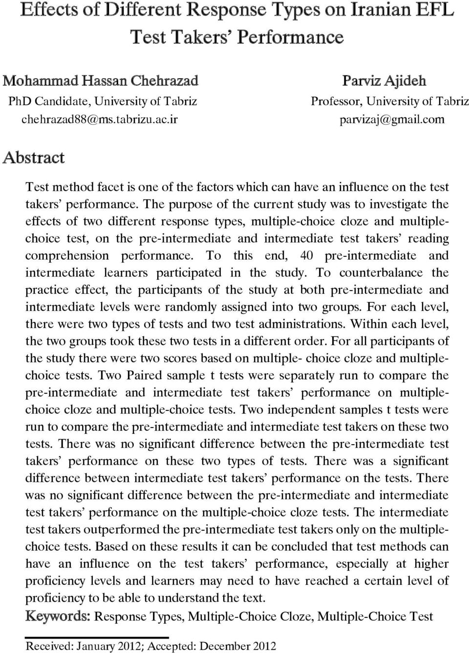 The purpose of the current study was to investigate the effects of two different response types, multiple-choice cloze and multiplechoice test, on the pre-intermediate and intermediate test takers