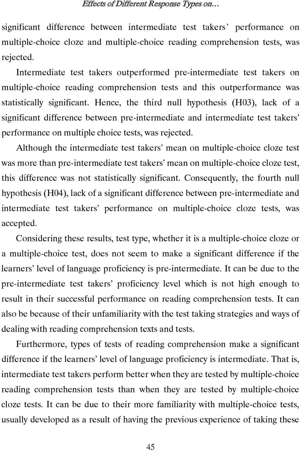 Hence, the third null hypothesis (H03), lack of a significant difference between pre-intermediate and intermediate test takers performance on multiple choice tests, was rejected.
