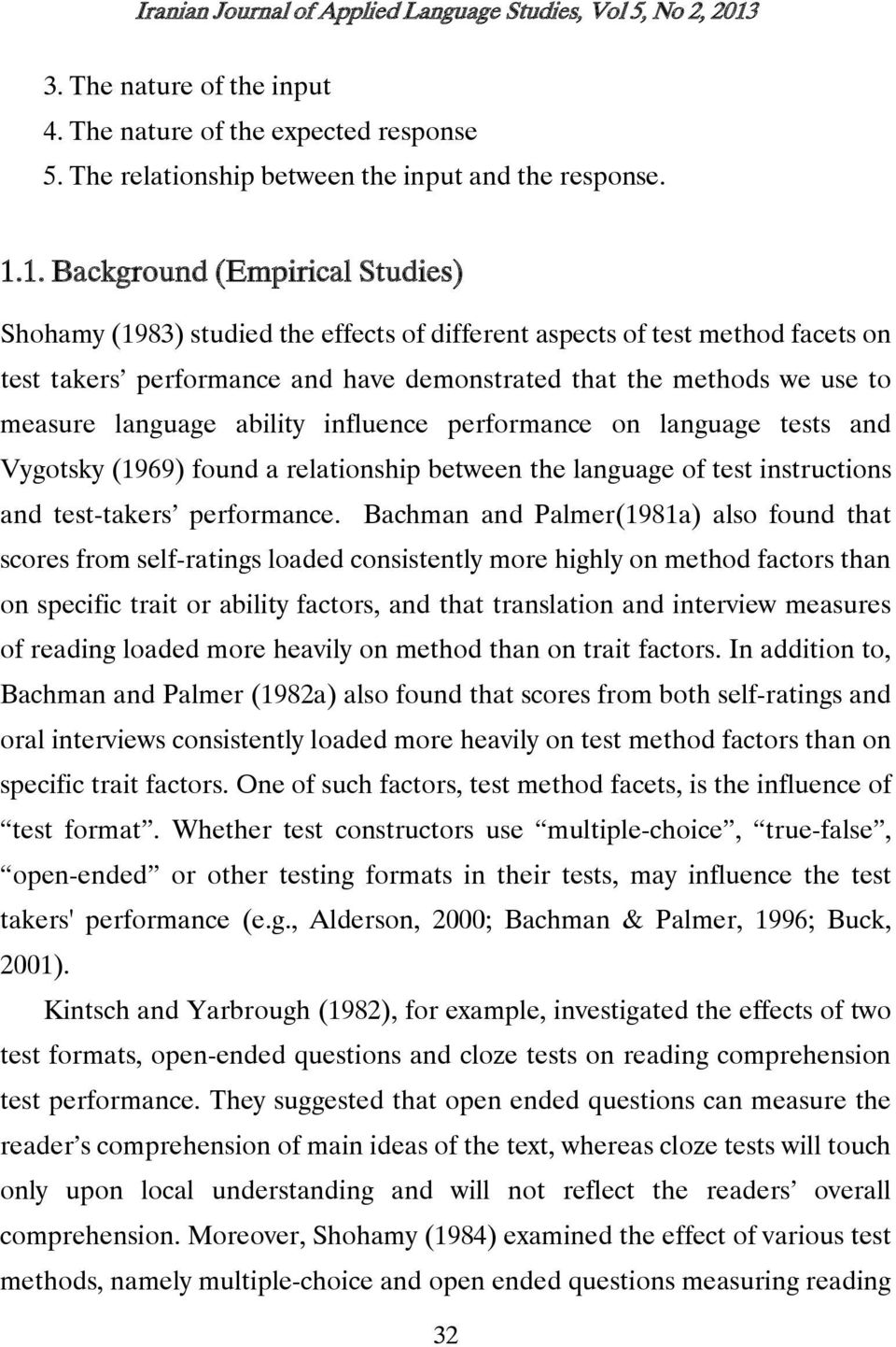 1. Background (Empirical Studies) Shohamy (1983) studied the effects of different aspects of test method facets on test takers performance and have demonstrated that the methods we use to measure