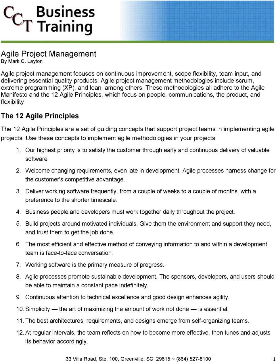 These methodologies all adhere to the Agile Manifesto and the 12 Agile Principles, which focus on people, communications, the product, and flexibility The 12 Agile Principles The 12 Agile Principles