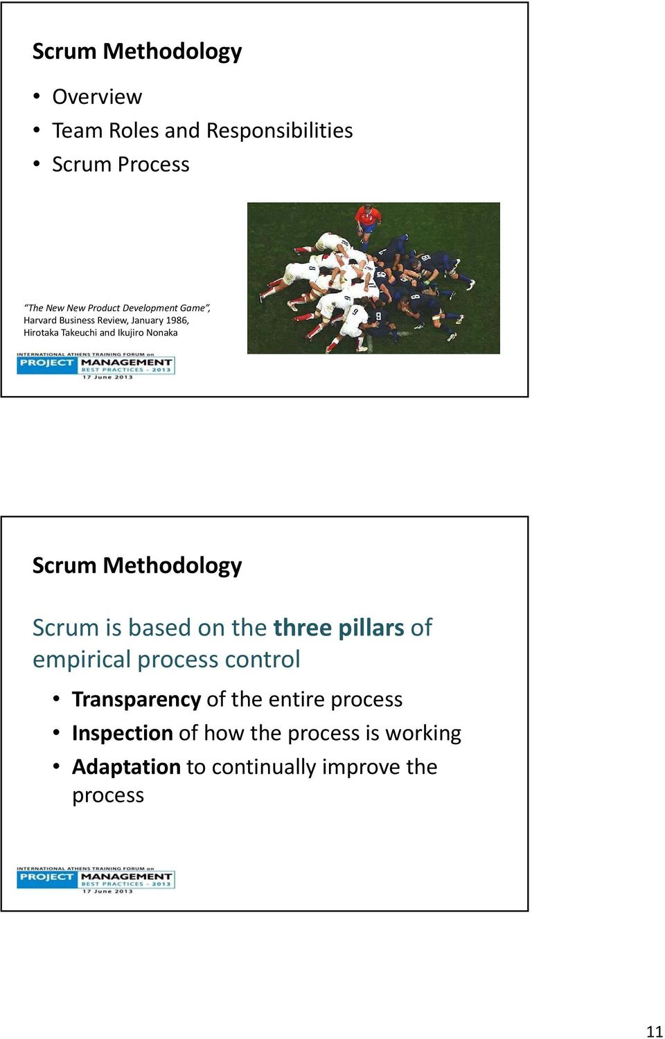 Scrum Methodology Scrum is based on the three pillars of empirical process control Transparency of