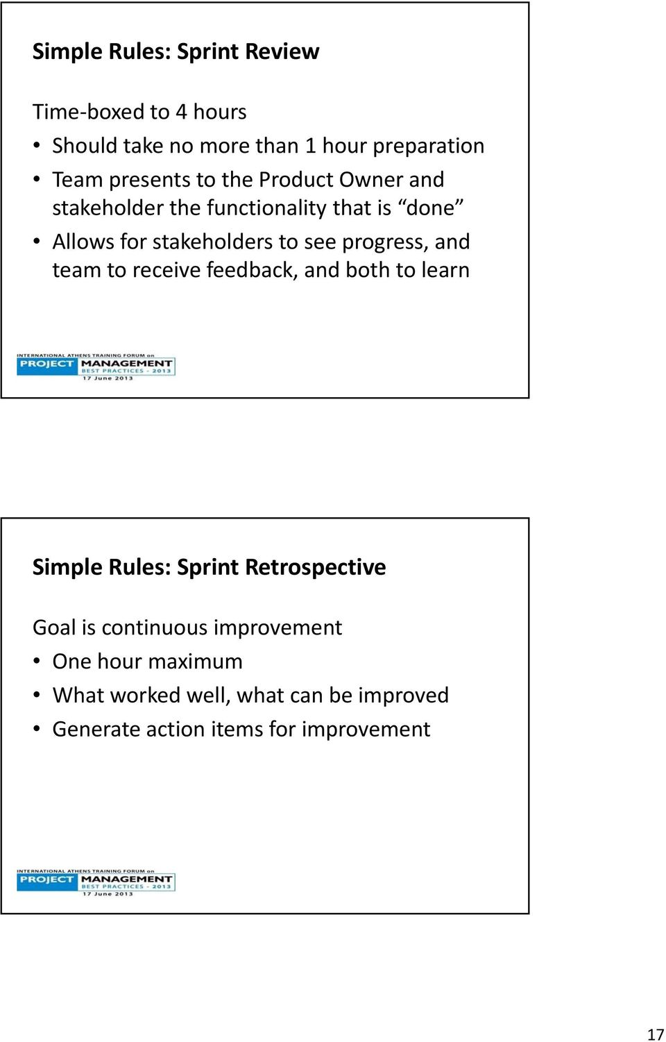 see progress, and team to receive feedback, and both to learn Simple Rules: Sprint Retrospective Goal is