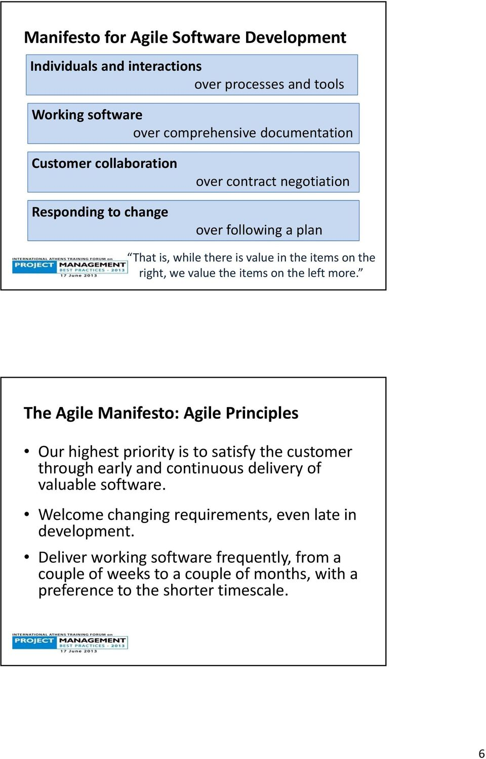 left more. The Agile Manifesto: Agile Principles Our highest priority is to satisfy the customer through early and continuous delivery of valuable software.