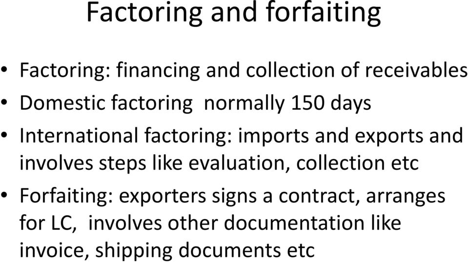 and involves steps like evaluation, collection etc Forfaiting: exporters signs a