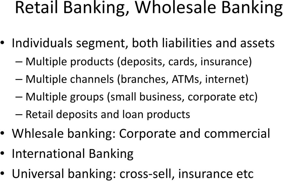 groups (small business, corporate etc) Retail deposits and loan products Whlesale banking: