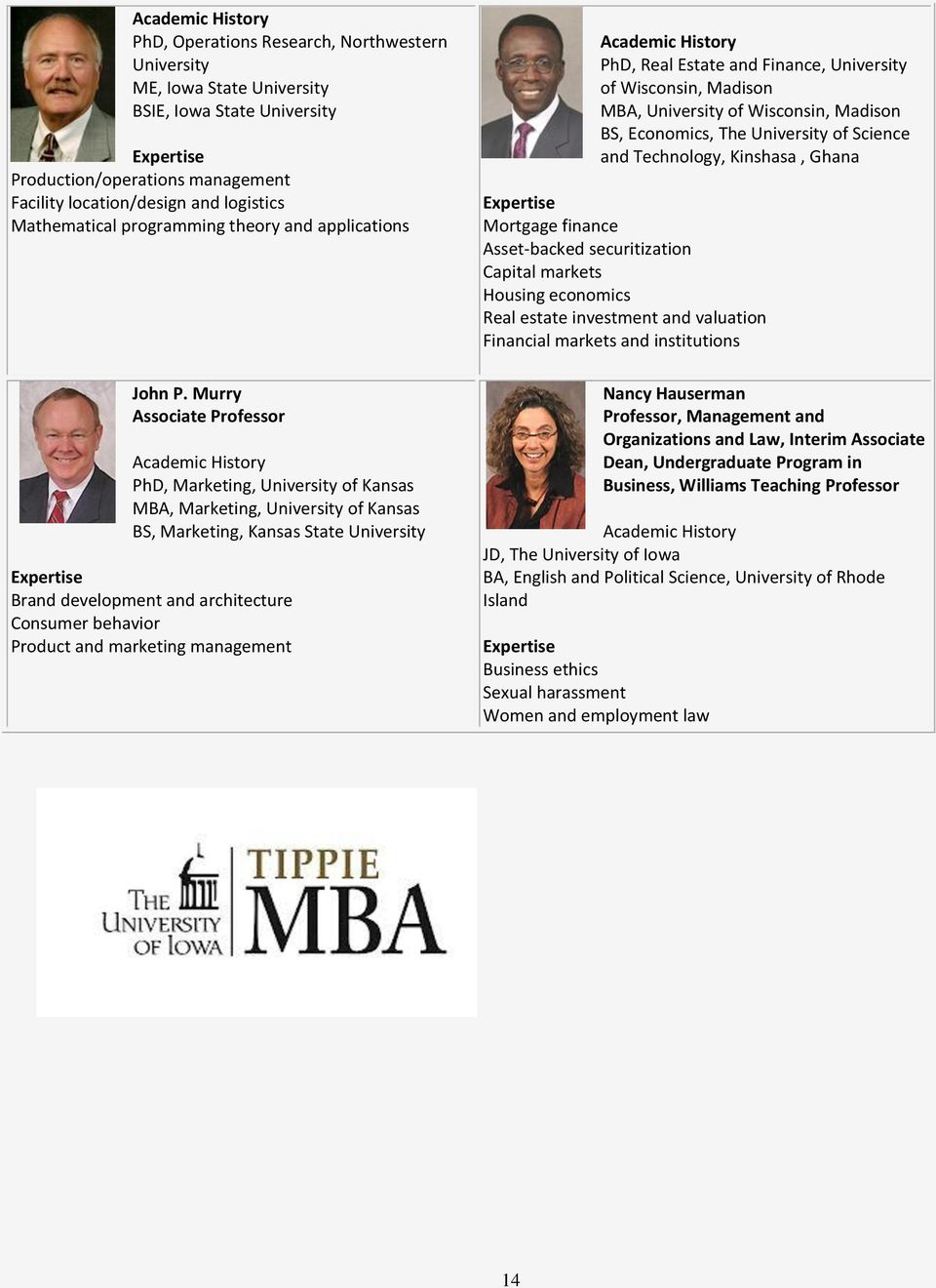 Murry Associate Professor PhD, Marketing, University of Kansas MBA, Marketing, University of Kansas BS, Marketing, Kansas State University Brand development and architecture Consumer behavior Product
