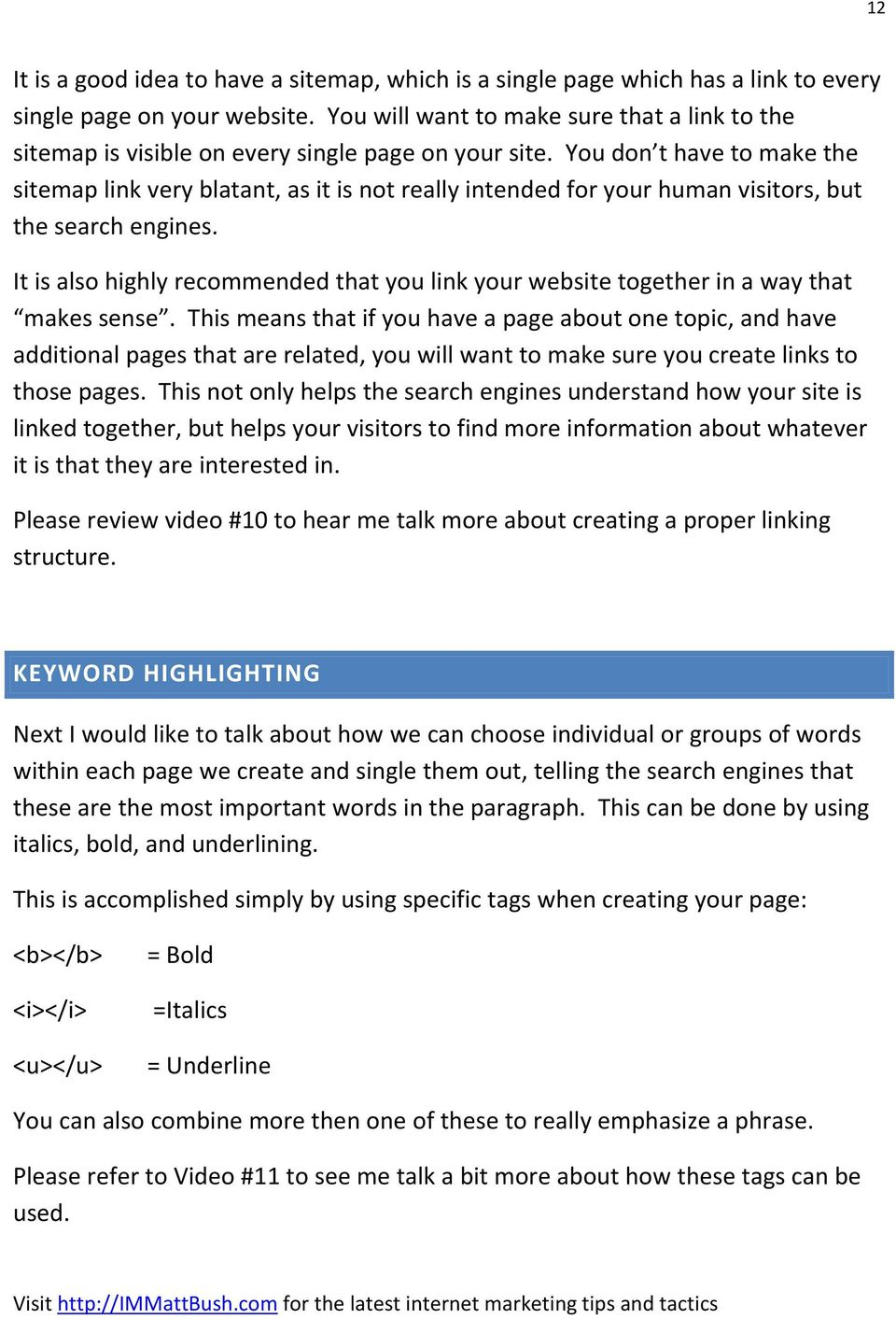 You don t have to make the sitemap link very blatant, as it is not really intended for your human visitors, but the search engines.