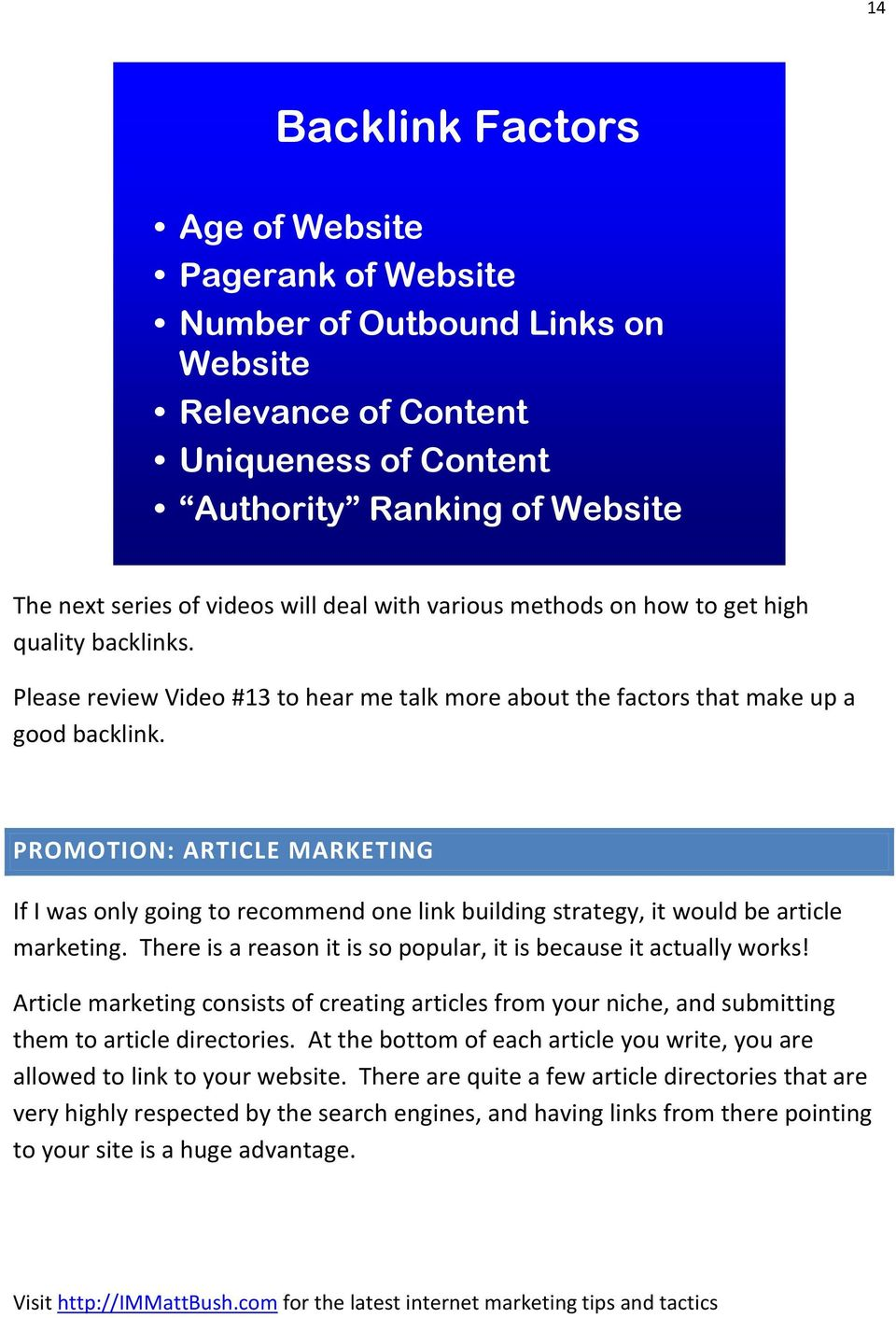 PROMOTION: ARTICLE MARKETING If I was only going to recommend one link building strategy, it would be article marketing. There is a reason it is so popular, it is because it actually works!