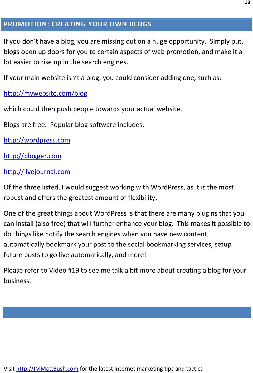 If your main website isn t a blog, you could consider adding one, such as: http://mywebsite.com/blog which could then push people towards your actual website. Blogs are free.