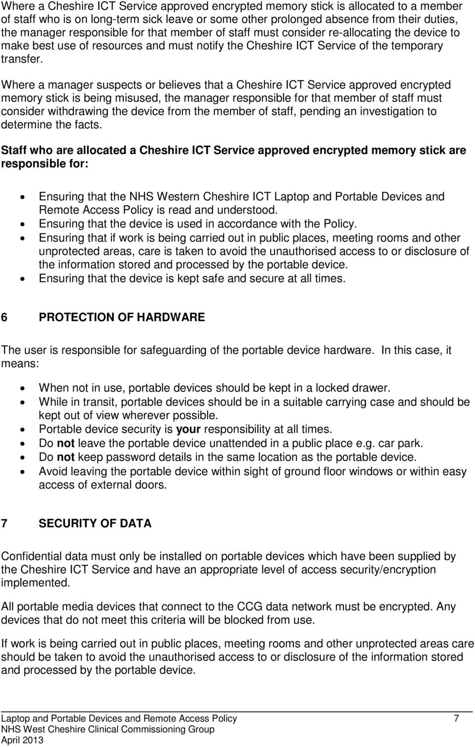Where a manager suspects or believes that a Cheshire ICT Service approved encrypted memory stick is being misused, the manager responsible for that member of staff must consider withdrawing the