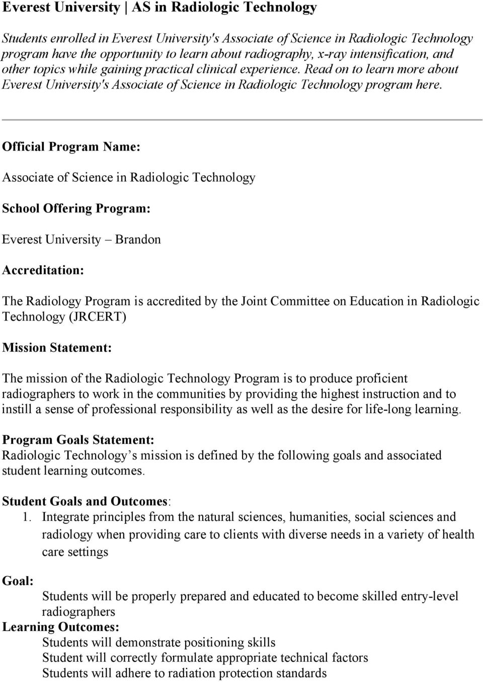 Official Program Name: Associate of Science in Radiologic Technology School Offering Program: Everest University Brandon Accreditation: The Radiology Program is accredited by the Joint Committee on