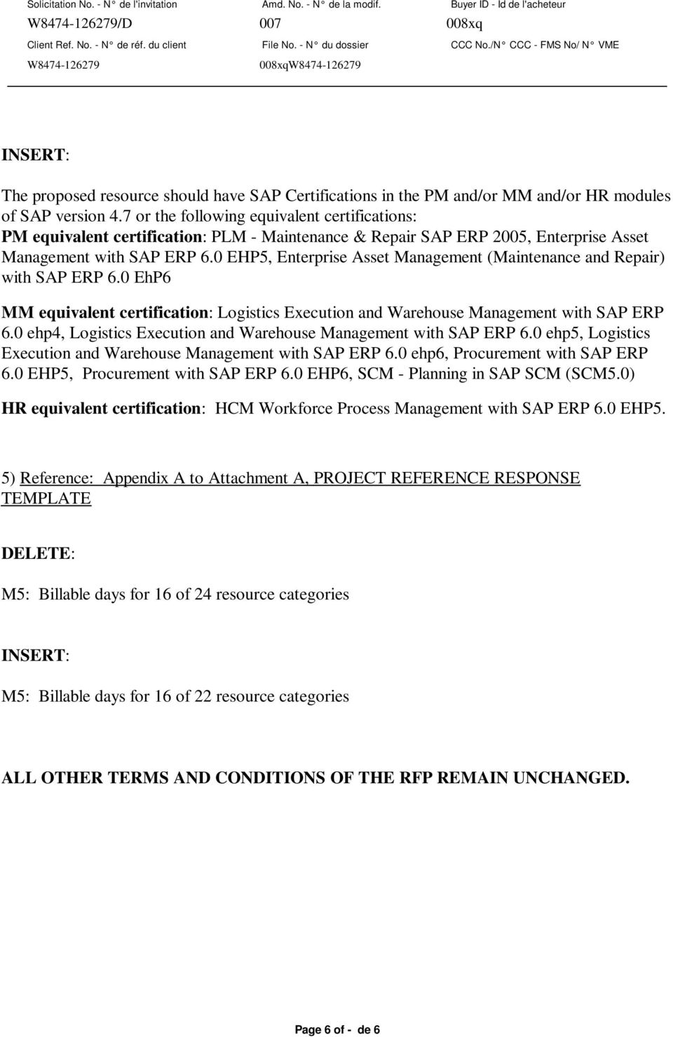 0 EHP5, Enterprise Asset Management (Maintenance and Repair) with SAP ERP 6.0 EhP6 MM equivalent certification: Logistics Execution and Warehouse Management with SAP ERP 6.