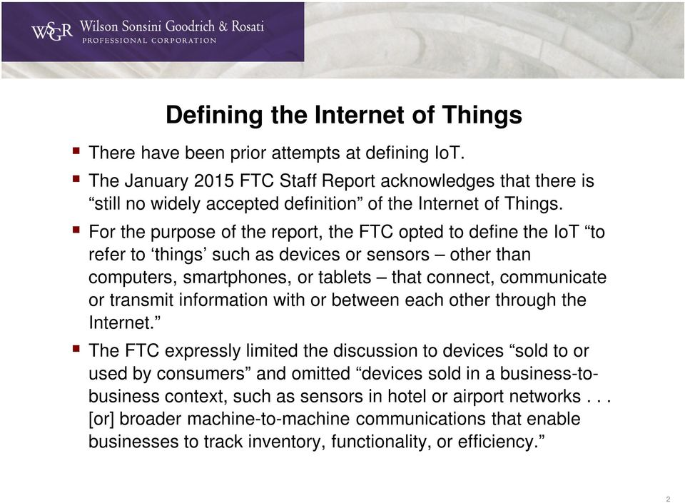 For the purpose of the report, the FTC opted to define the IoT to refer to things such as devices or sensors other than computers, smartphones, or tablets that connect, communicate or