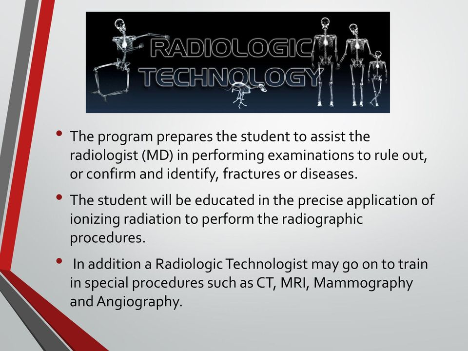 The student will be educated in the precise application of ionizing radiation to perform the