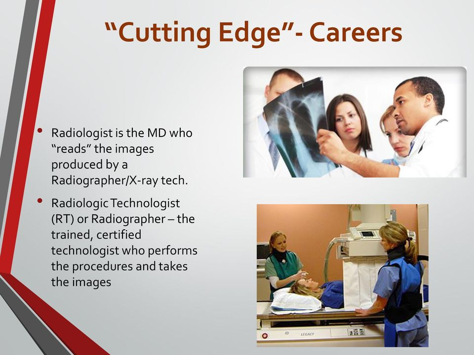 Radiologic Technologist (RT) or Radiographer the trained,