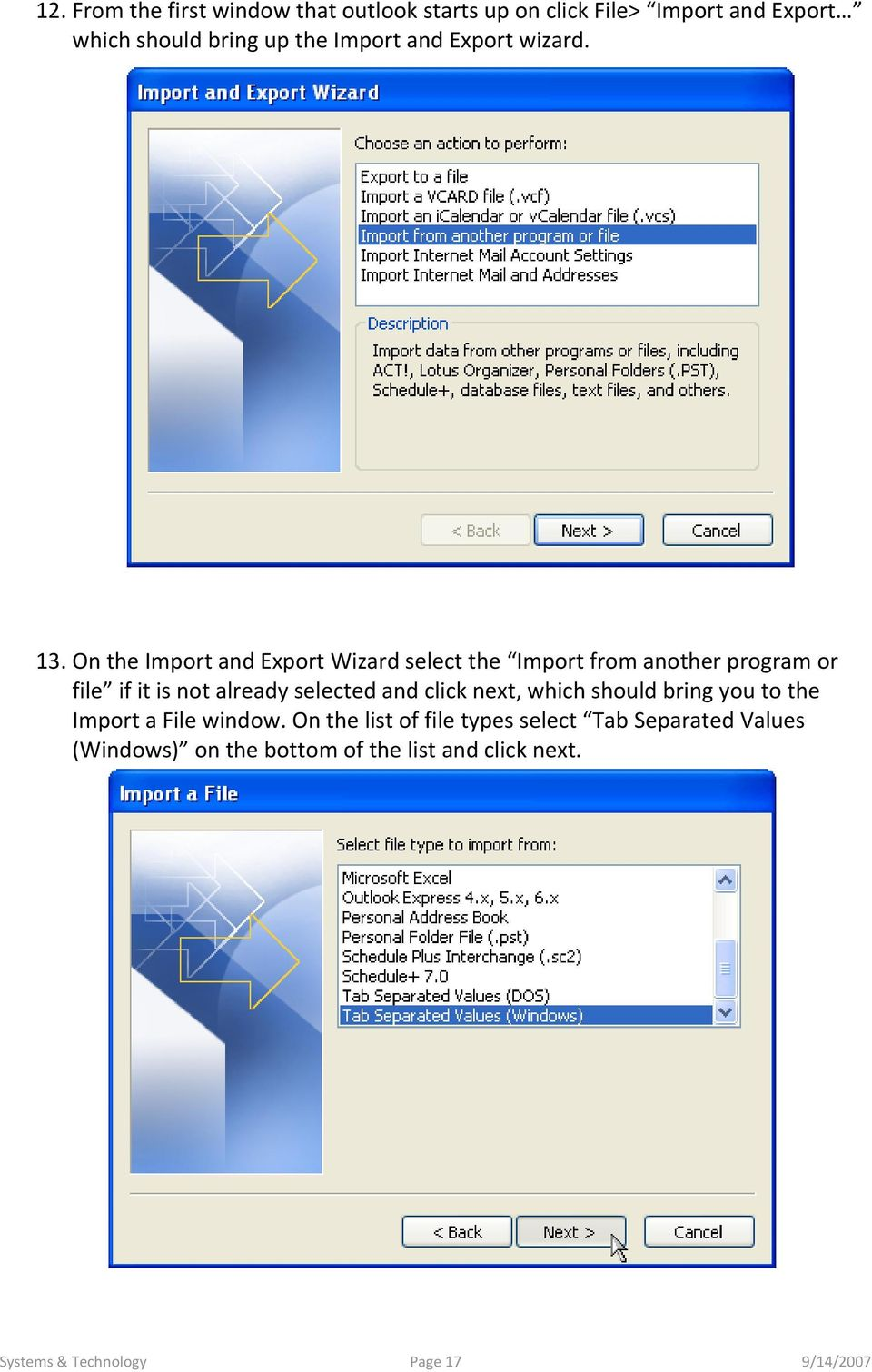 On the Import and Export Wizard select the Import from another program or file if it is not already selected and