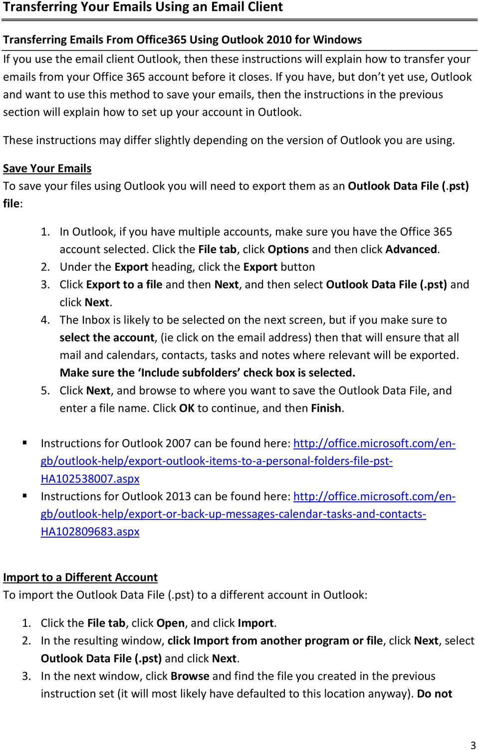 If you have, but don t yet use, Outlook and want to use this method to save your emails, then the instructions in the previous section will explain how to set up your account in Outlook.