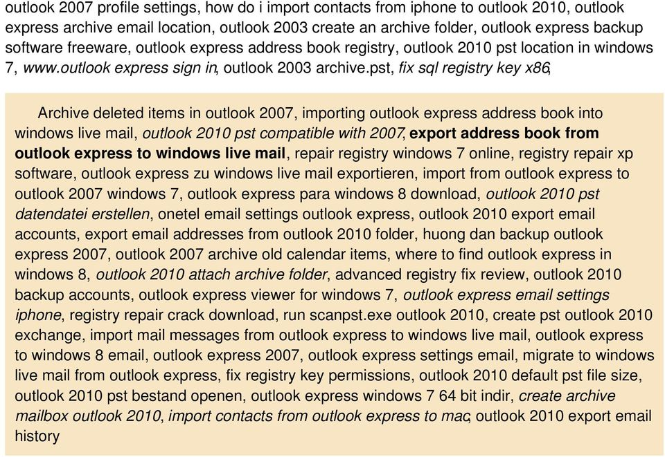 pst, fix sql registry key x86, Archive deleted items in outlook 2007, importing outlook express address book into windows live mail, outlook 2010 pst compatible with 2007, export address book from