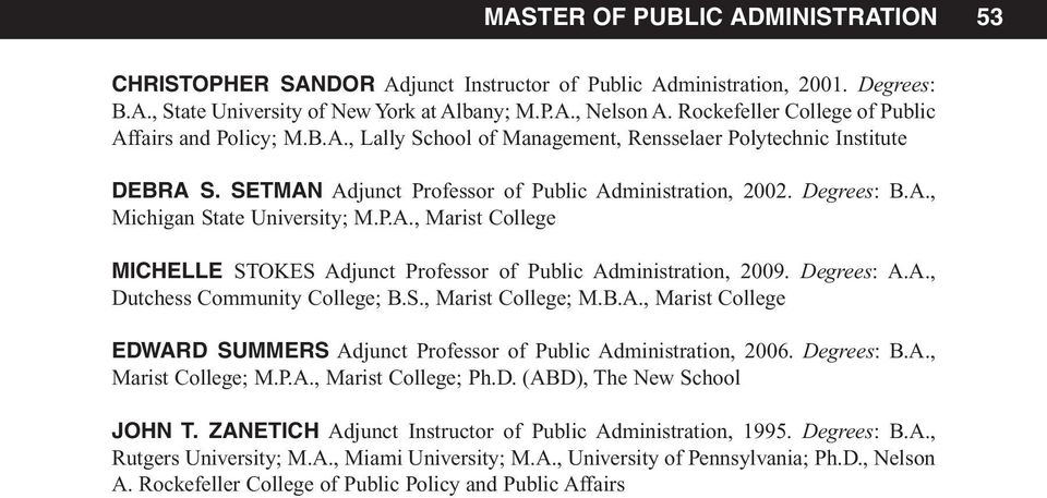 P.A., Marist College MICHELLE STOKES Adjunct Professor of Public Administration, 2009. Degrees: A.A., Dutchess Community College; B.S., Marist College; M.B.A., Marist College EDWARD SUMMERS Adjunct Professor of Public Administration, 2006.
