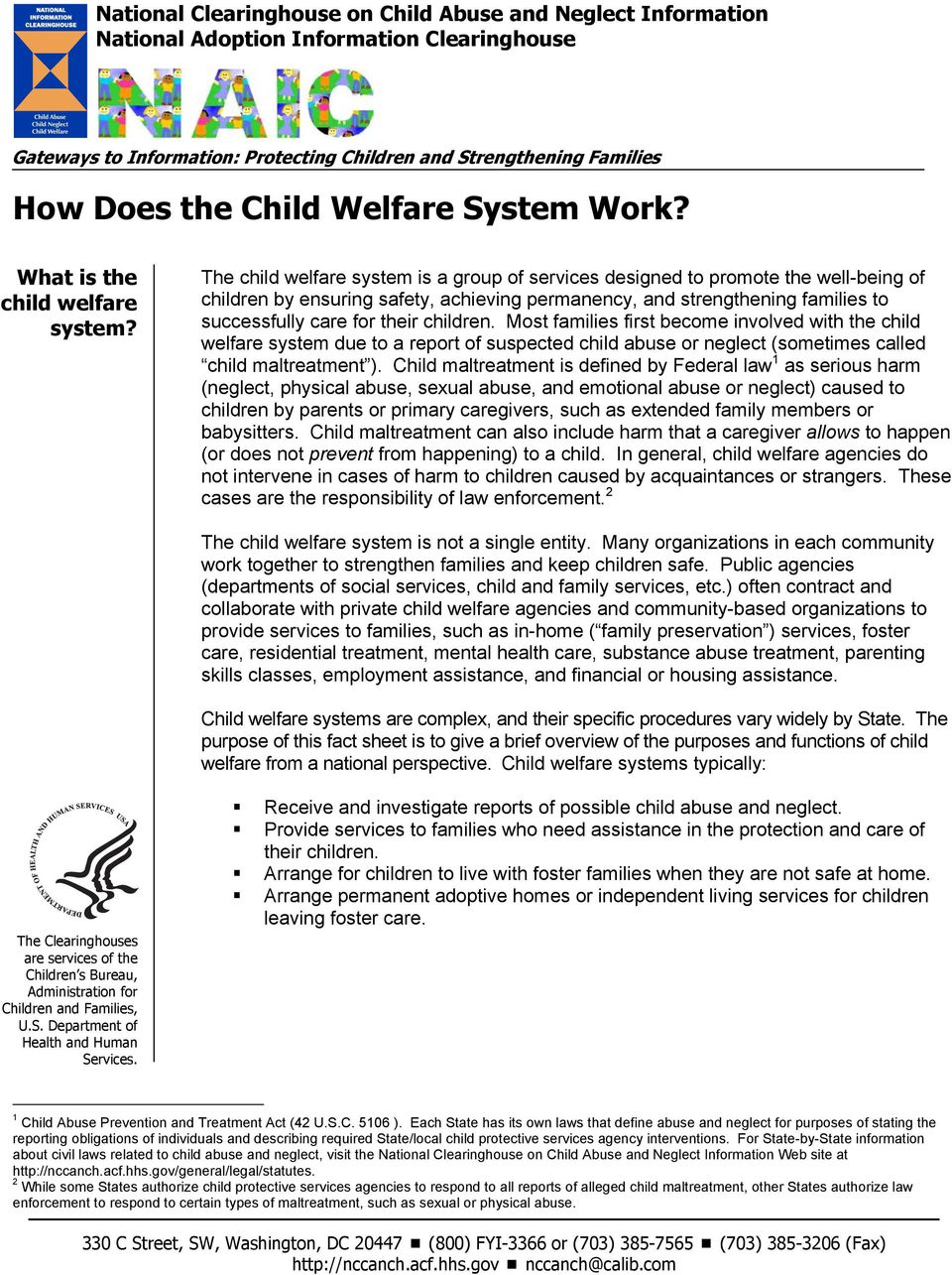 The child welfare system is a group of services designed to promote the well-being of children by ensuring safety, achieving permanency, and strengthening families to successfully care for their