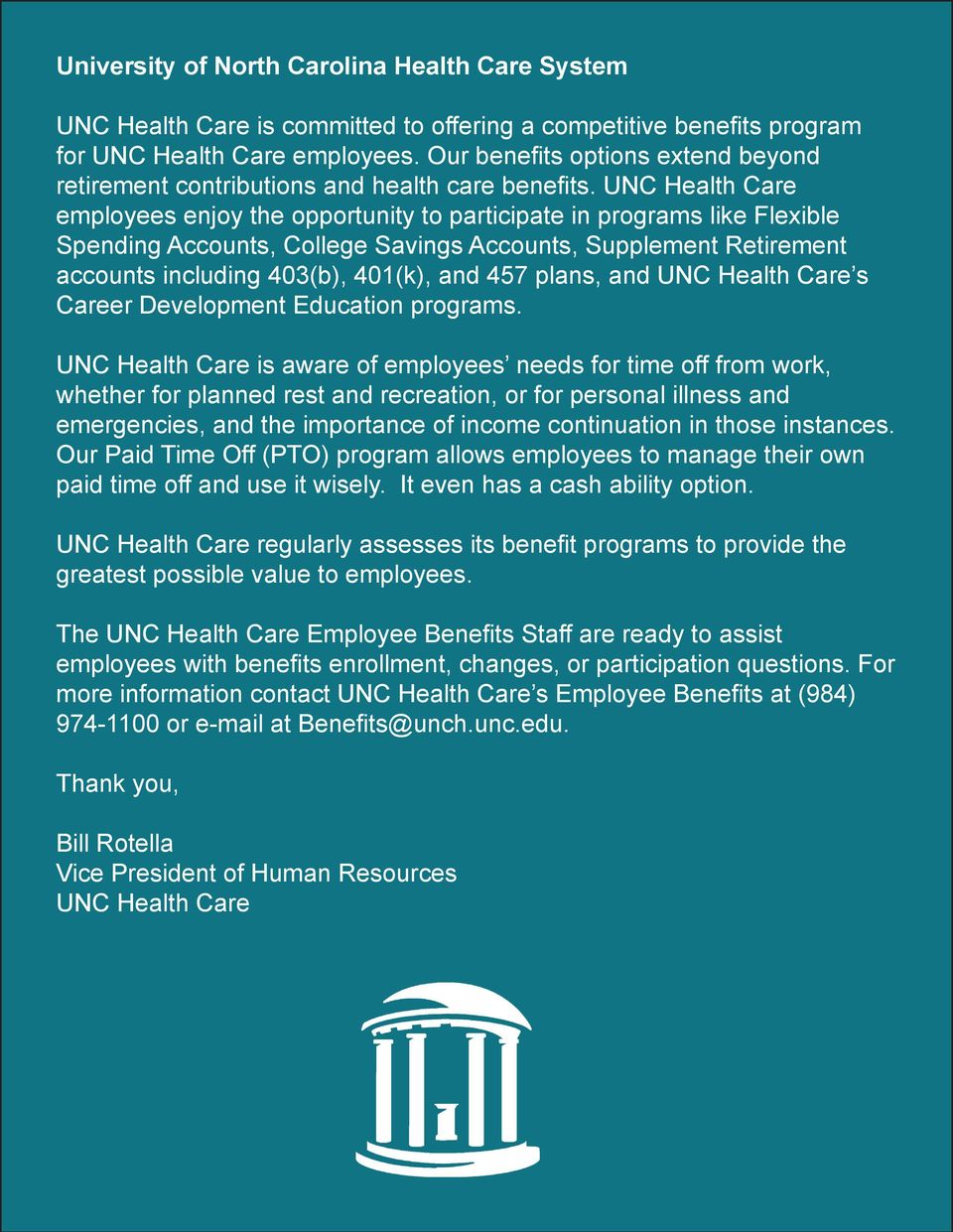 UNC Health Care employees enjoy the opportunity to participate in programs like Flexible Spending Accounts, College Savings Accounts, Supplement Retirement accounts including 403(b), 401(k), and 457