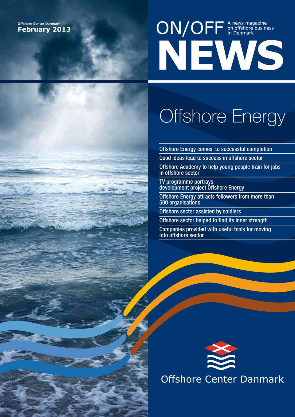 TV programme portrays development project Offshore Energy Offshore Energy attracts followers from more than 500 organisations Offshore