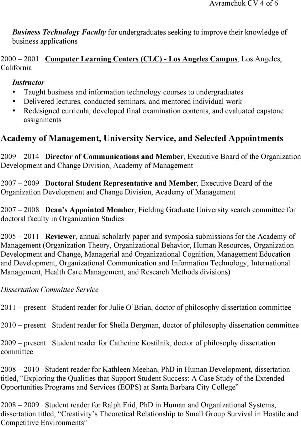 developed final examination contents, and evaluated capstone assignments Academy of Management, University Service, and Selected Appointments 2009 2014 Director of Communications and Member,
