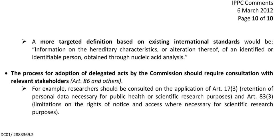The process for adoption of delegated acts by the Commission should require consultation with relevant stakeholders (Art. 86 and others).