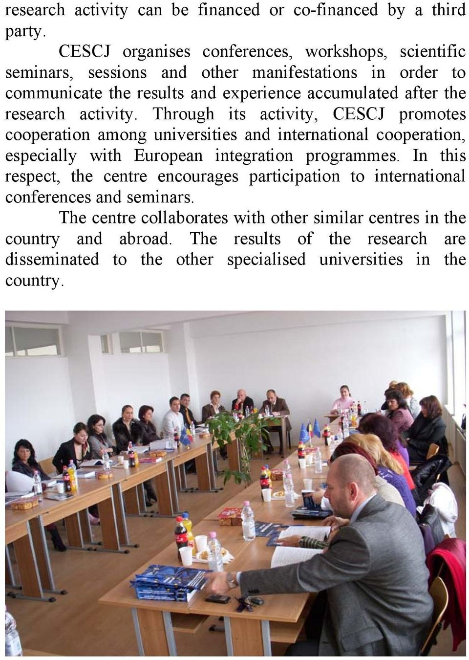 research activity. Through its activity, CESCJ promotes cooperation among universities and international cooperation, especially with European integration programmes.