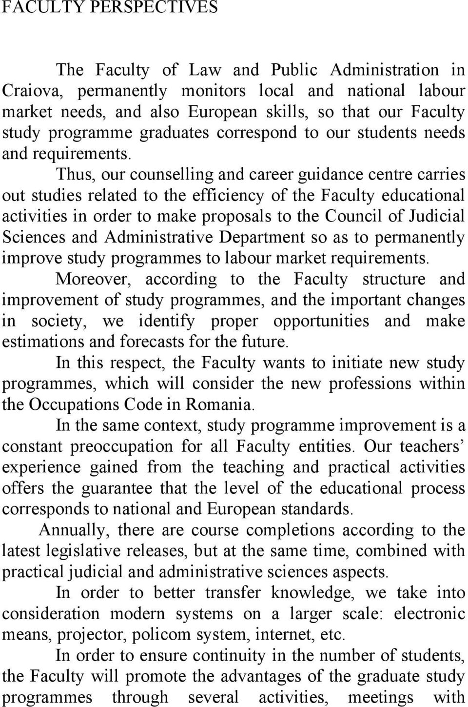 Thus, our counselling and career guidance centre carries out studies related to the efficiency of the Faculty educational activities in order to make proposals to the Council of Judicial Sciences and