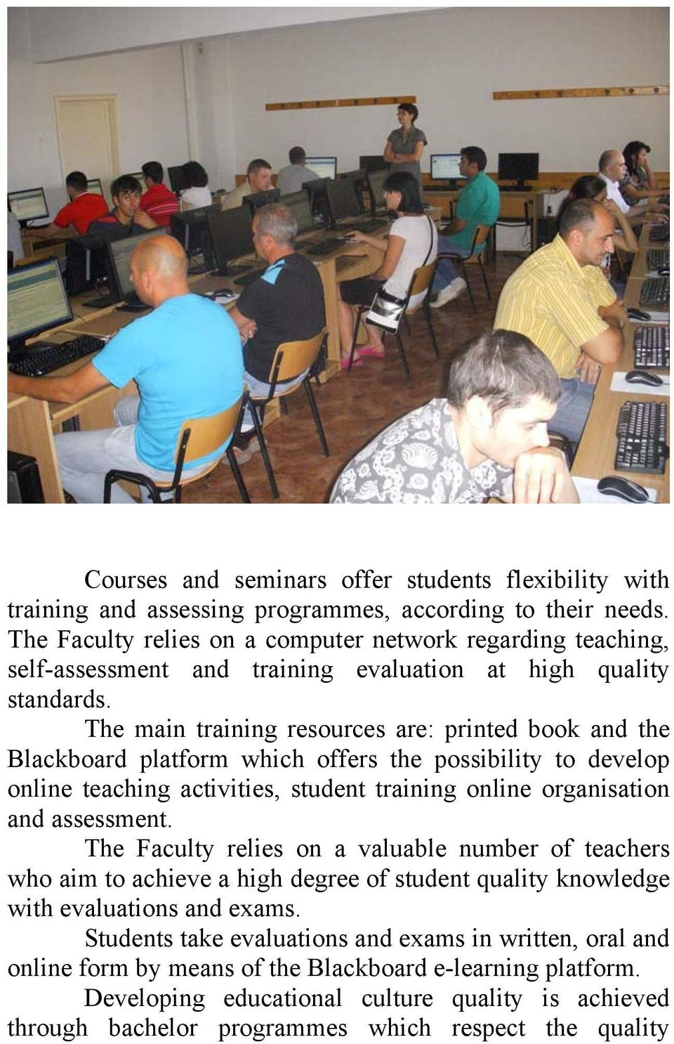 The main training resources are: printed book and the Blackboard platform which offers the possibility to develop online teaching activities, student training online organisation and assessment.