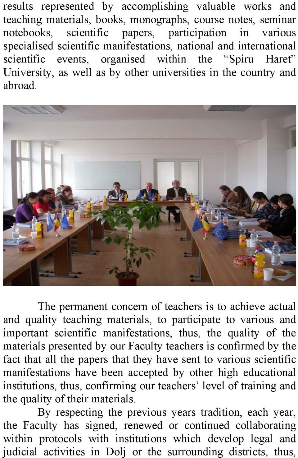 The permanent concern of teachers is to achieve actual and quality teaching materials, to participate to various and important scientific manifestations, thus, the quality of the materials presented