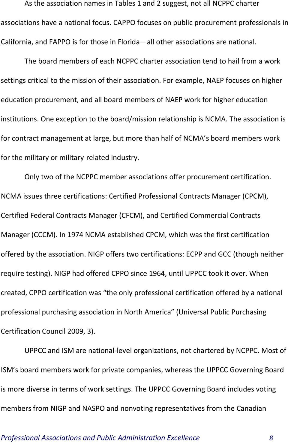 The board members of each NCPPC charter association tend to hail from a work settings critical to the mission of their association.