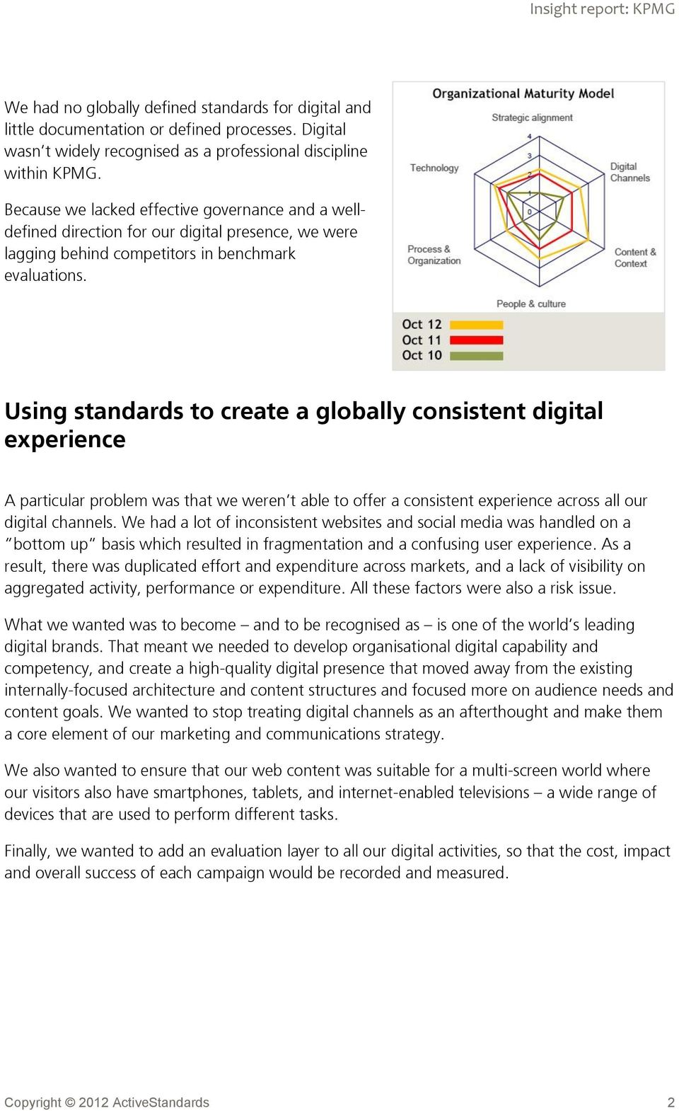 Using standards to create a globally consistent digital experience A particular problem was that we weren t able to offer a consistent experience across all our digital channels.