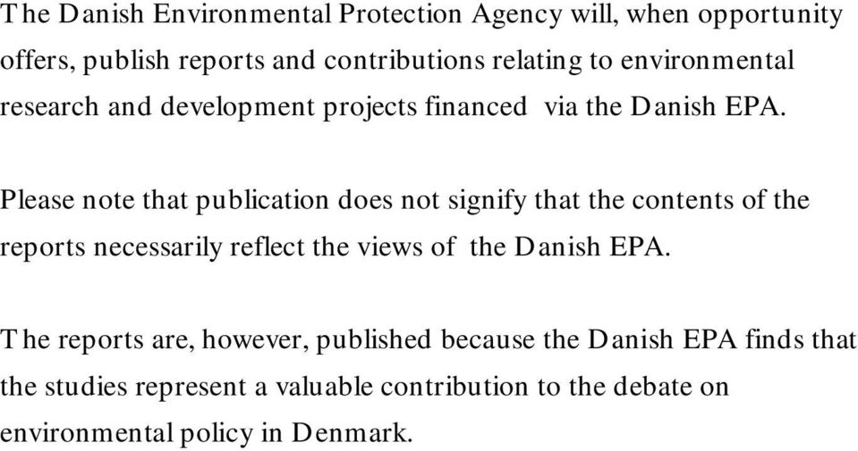 Please note that publication does not signify that the contents of the reports necessarily reflect the views of the Danish