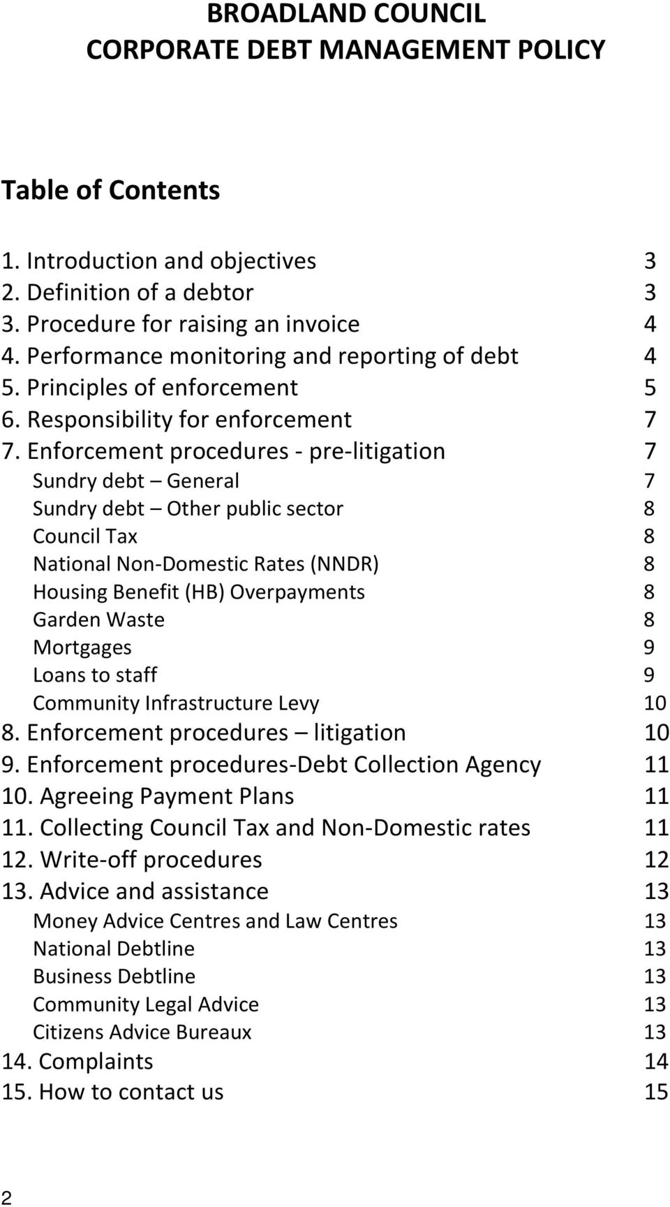 Enforcement procedures - pre-litigation 7 Sundry debt General 7 Sundry debt Other public sector 8 Council Tax 8 National Non-Domestic Rates (NNDR) 8 Housing Benefit (HB) Overpayments 8 Garden Waste 8