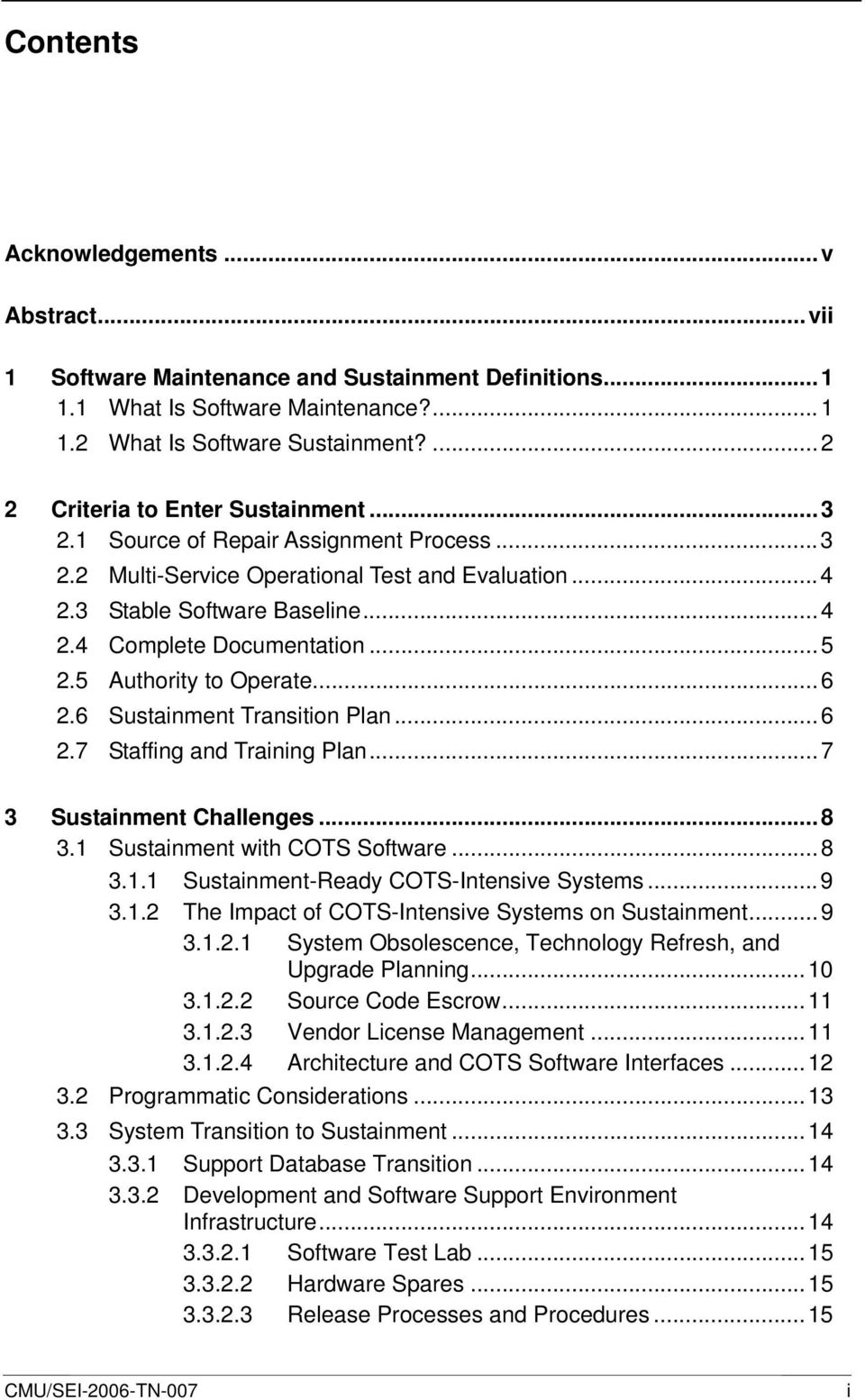 ..5 2.5 Authority to Operate...6 2.6 Sustainment Transition Plan...6 2.7 Staffing and Training Plan...7 3 Sustainment Challenges...8 3.1 Sustainment with COTS Software...8 3.1.1 Sustainment-Ready COTS-Intensive Systems.