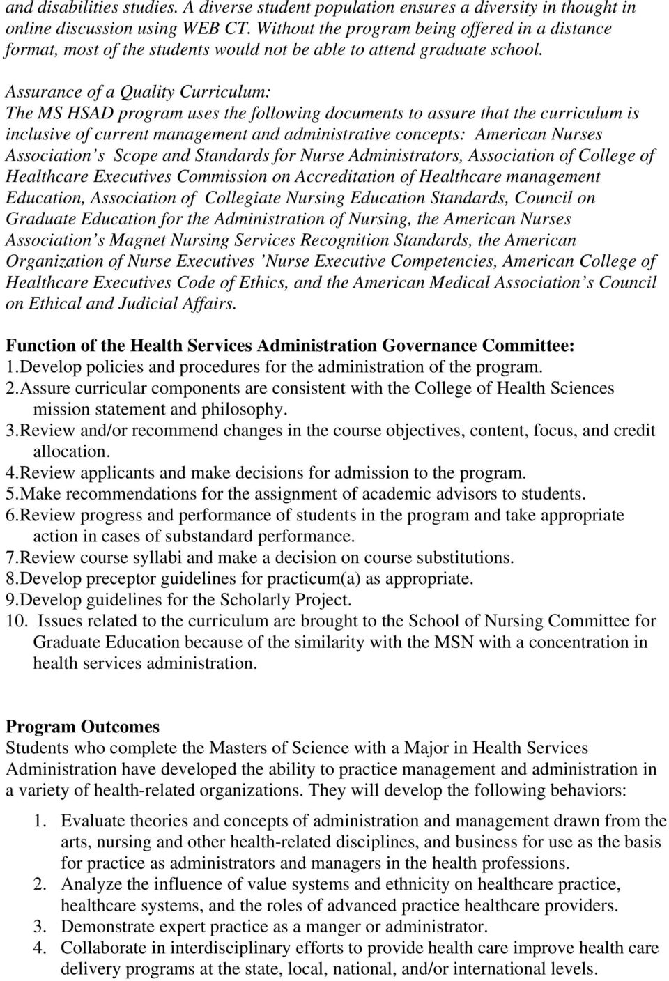Assurance of a Quality Curriculum: The MS HSAD program uses the following documents to assure that the curriculum is inclusive of current management and administrative concepts: American Nurses