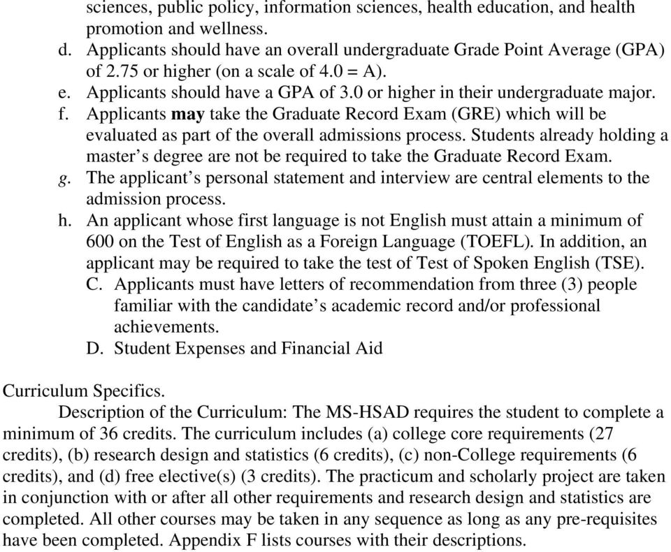 Applicants may take the Graduate Record Exam (GRE) which will be evaluated as part of the overall admissions process.