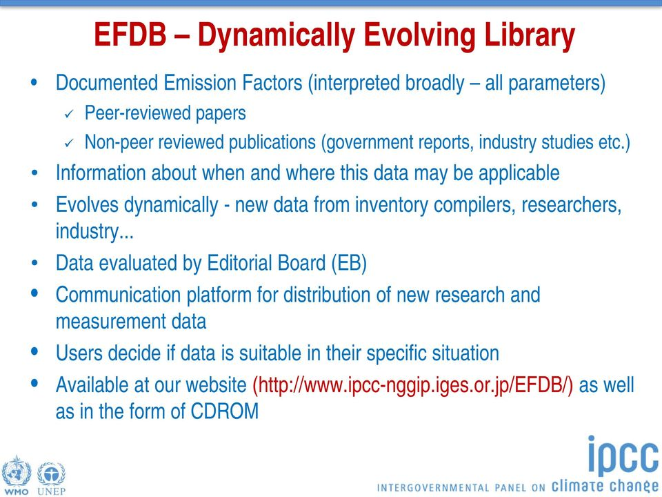 ) Information about when and where this data may be applicable Evolves dynamically - new data from inventory compilers, researchers, industry.