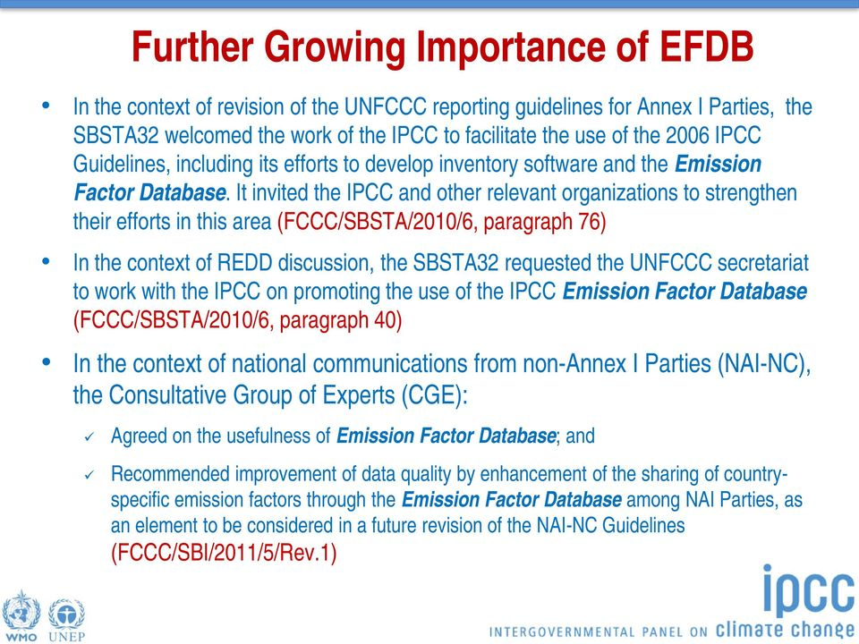 It invited the IPCC and other relevant organizations to strengthen their efforts in this area (FCCC/SBSTA/2010/6, paragraph 76) In the context of REDD discussion, the SBSTA32 requested the UNFCCC