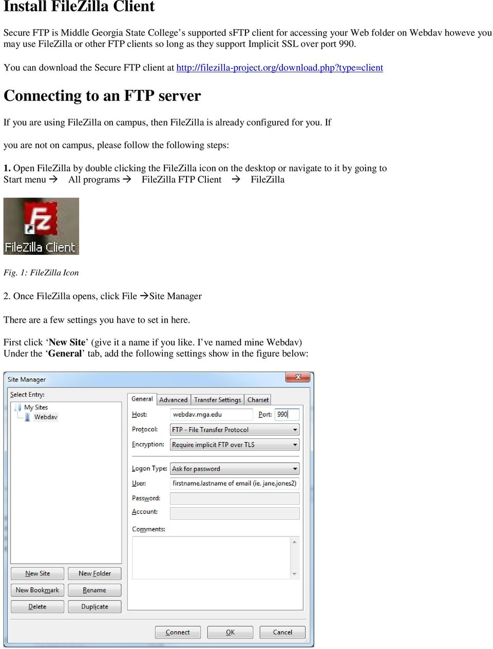 type=client Connecting to an FTP server If you are using FileZilla on campus, then FileZilla is already configured for you. If you are not on campus, please follow the following steps: 1.