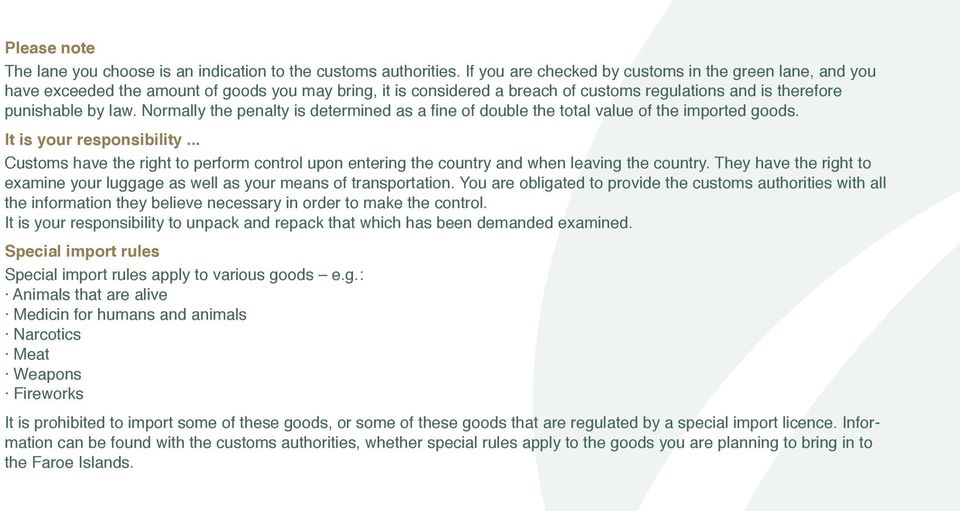 Normally the penalty is determined as a fine of double the total value of the imported goods. It is your responsibility.